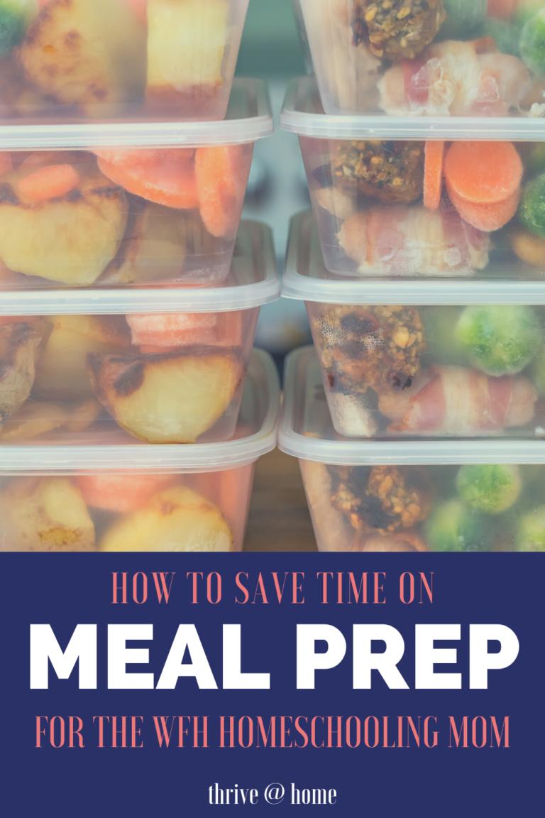 Meal Prep for Homeschool Moms: 5 Timesaving Tips